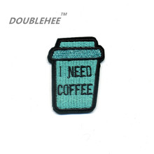 DOUBLEHEE 3.9cm*5cm Embroidered Iron On Patches I Need Coffee Drinking Motif Design Embroidery For T-shirt Shoes Bags Applique
