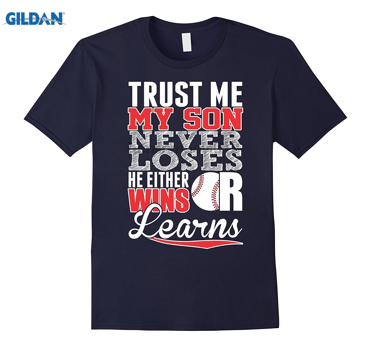 GILDAN Trust Me My Son Never Loses He Either Wins Or Learns TShirt Hot Womens T-shirt