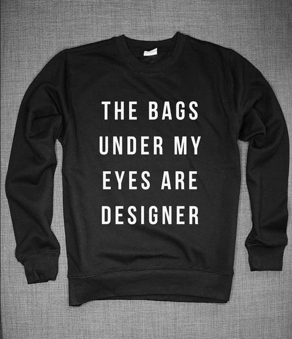 The Bags Under My Eyes Are Designer Letters Women Sweatshirt Jumper Casual Hoody For Lady Funny Hipster Black White TZ20-87