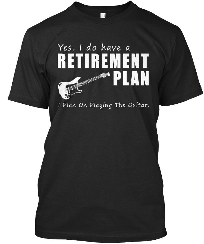 2019 Hot Sale 100% cotton Guitar - Yes, I Do Have A Retirement Plan On Playing The Standard Unisex T-Shirt Tee shirt image