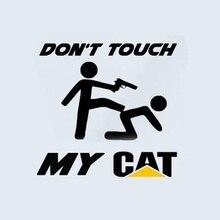 Для Don't Touch my CAT гусеничный грузовик LKW Baumaschiene Bagger Aufkleber наклейка для стайлинга автомобилей