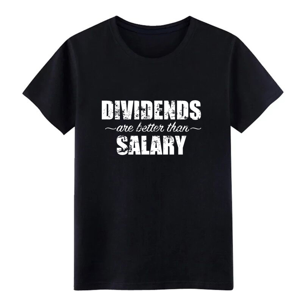 dividends are better than salary stock gift t shirt men Customized 100% cotton O Neck clothing Loose Basic summer Family tshirt image
