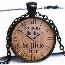 Подвеска с цитатой так много книг так мало времени часы ожерелье старые часы стимпанк ювелирные изделия A01 HZ1