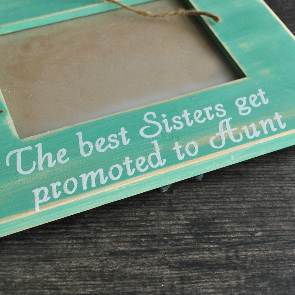 Sisters Gift Photo Frame, The Best Sisters Get Promoted To Aunt ...
