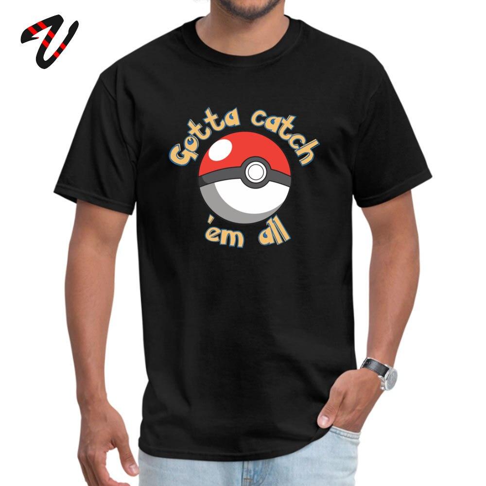 Gotta catch em all All Cotton Casual Tops Shirt New Design Short Sleeve Men T-shirts Gift Father Day Tee Shirts O-Neck Gotta catch em all -17911 black