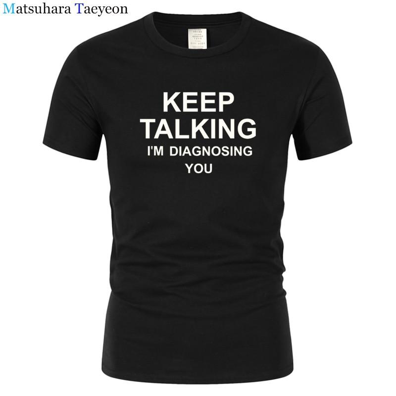 Continue Falando e EU estou Te Diagnosticar T Camisas Homens Doutor Psicólogo de Manga Curta de Algodão Verão Fresco T-shirt T dos homens t144