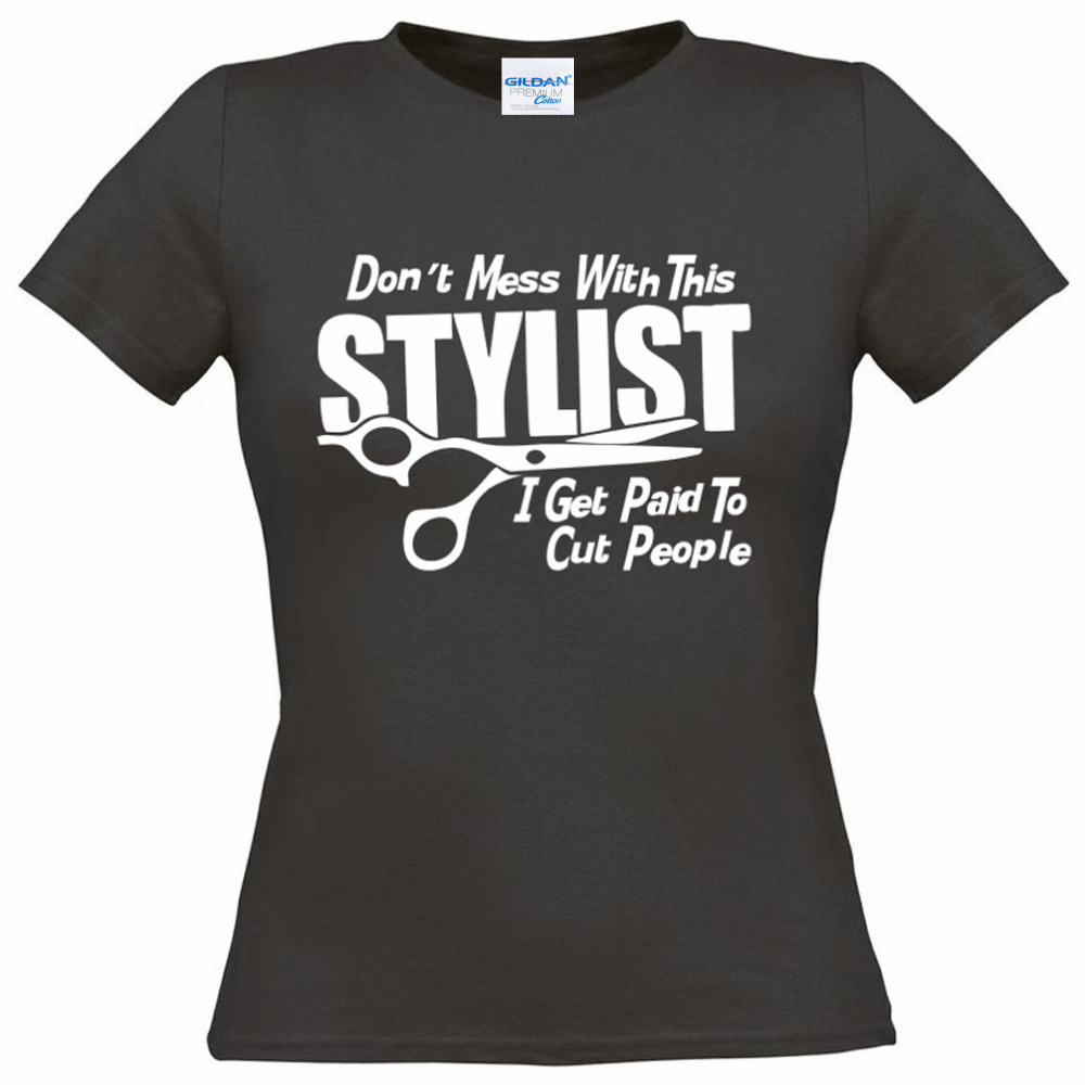 Mens T Shirts Rude Top Tee Round Neck Dont Mess With This Stylist Hairdresser Cut Hair Barber Ladies Fitted Biker