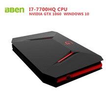 Bben GB01 mini computer Windows 10 7th Gen. Intel I7-7700HQ CPU NVIDIA GEFORCE GTX1060 6G GDDR5 Ram WIFI Bt4.0 No SSD/HDD
