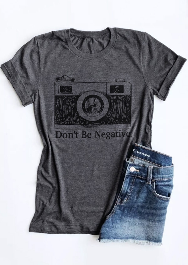 New Women T-Shirt 2018 Summer Casual Gray Tops Tee Short Sleeve Don't Be Negative Camera Print T-Shirt Female Ladies Tops Tee