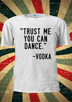 Trust Me You Can Dance VODKA Funny T shirt Vest Top Men Women Unisex 1985 wholesale Tee custom Environmental printed