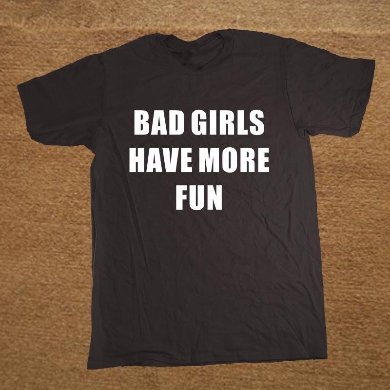 New Funny Bad Girls Have More Fun Present Joke T Shirt Men Tshirt Man Clothing Short Sleeve Camisetas T-shirt