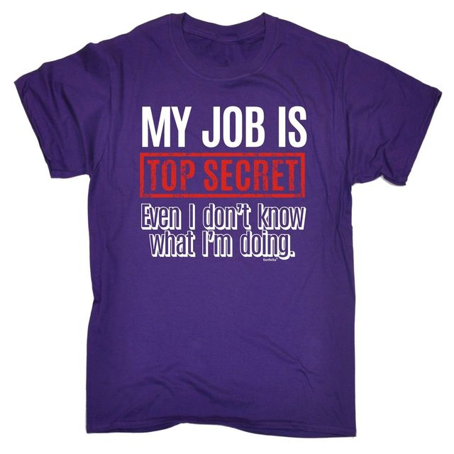 My Job Is Top Secret T-SHIRT Tee Manager Boss Employer Funny Birthday Gift Shirt Cotton Hight Quality Man T Shirt
