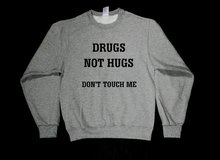 Sugarbaby Drugs Not Hugs Don't Touch Me Graphic Print Unisex Sweatshirt Long Sleeve Fashion Jumper Crew Neck Hipster Sweatshirt crew neck long sleeve christmas pockets print sweatshirt