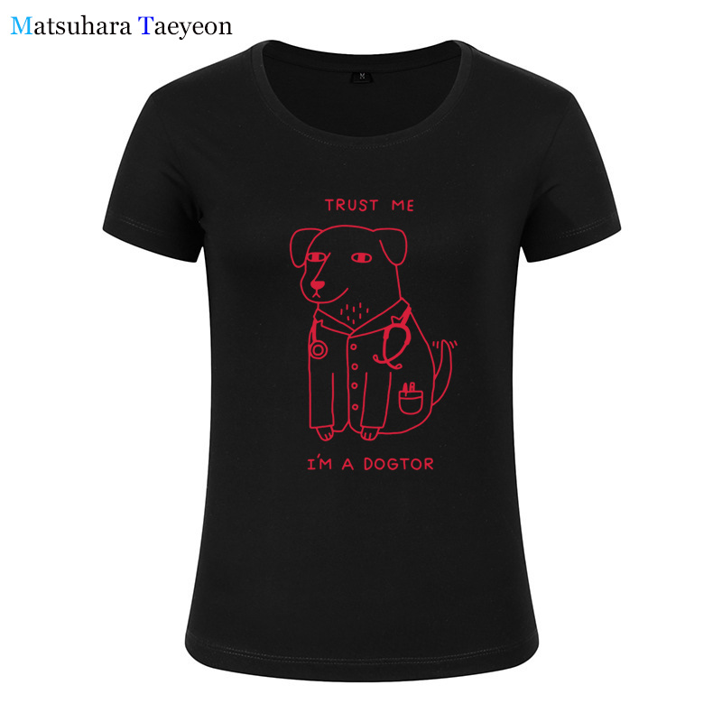 Trust Me IM A Letters Cartoon Dog Doctor Fashion Women clothing Print T-shirt Top Short Sleeve Female clothing t shirt Brand f