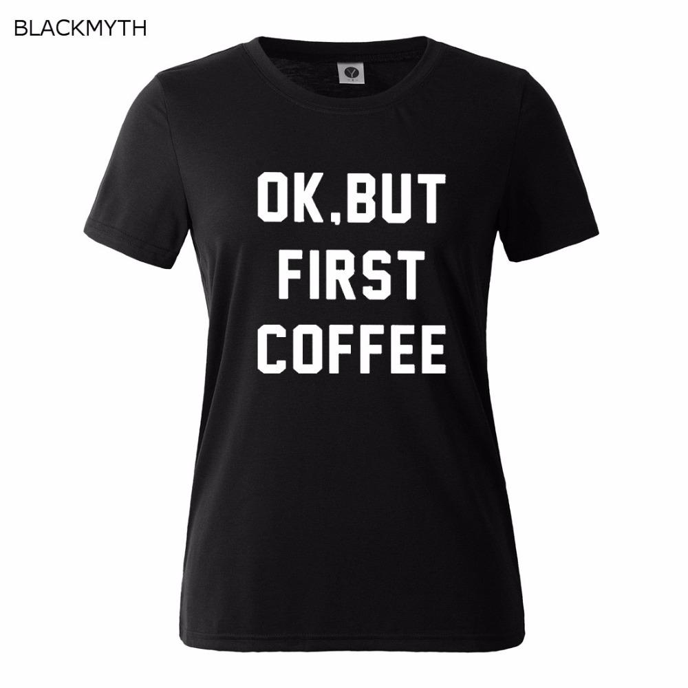 HTB1O0BaQVXXXXcPXXXXq6xXFXXXJ - OK BUT FIRST COFFEE Letters Print Cotton Casual T shirt