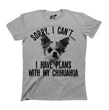 Sorry I Cant I Have Plans With My Chihuahua Dog T-Shirt Mens Ladies Unisex Harajuku Tops Fashion Classic Unique free shipping tim brooke taylor i m sorry i haven t a clue