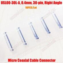 10 100 sztuk USL00 30L A/B/C Micro złącze kabla koncentrycznego gniazdo wtykowe 0.4mm Pitch 30 Pin dla HD FCB aparat z zoomem moduł bloku