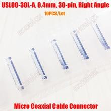10 100PCS USL00 30L A/B/C Micro Koaxialkabel Stecker Stecker Buchse 0,4mm Pitch 30 Pin für HD FCB Zoom Kamera Modul Block