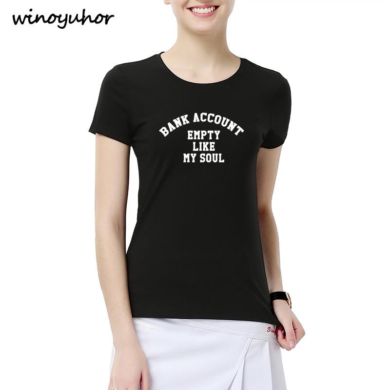 Bank Account Empty Like My Soul Tumblr Shirt Hipster Funny T-shirt Women Summer Causal T Shirt Femme Top Tees