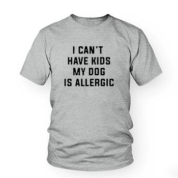 I Can't Have Kids, My Dog is Allergic Women T-Shirt 1