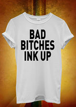 Bad Bitches Ink Up Tattoo Sexy Girl Men Women Unisex T Shirt  Top Vest 993 Hot Sell 2018 Fashion Short Sleeve