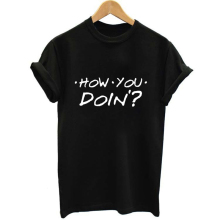 How You Doin Hipster Slogan T-shirt Friend Tv Show Talk Tshirt Black White Cotton T Shirt Summer Women Clothes 2018 Female tees