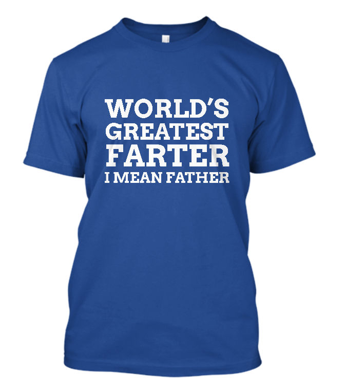 Worlds Greatest Farter I Mean Father T-SHIRT Fathers Day Gift for Dad Unisex Fashion T Shirt Top Tee Comfortable