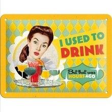 Lata de Metal signo solía beber decoración Bar Pub casa cartel Vintage Retro café arte