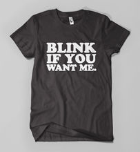 Blink If You Want Me T-Shirt Funny Parody Tee Mens Girls Hipster Printed Top Tops New Unisex free shipping