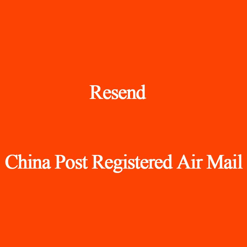 Resend We Will Arrange The Shipping By China Post Registered Air Mail