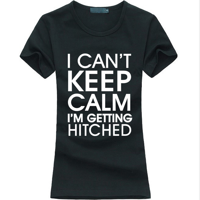 I Cant Keep Calm Im Getting Hitched funny print Women T-Shirt 2017 summer fashion tee shirt femme hipster brand harajuku tops