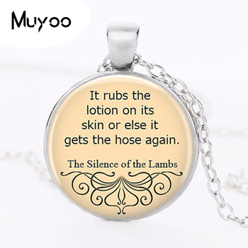 It rubs the lotion on its skin or else it gets the hose again, Silence of the Lambs Quote Necklace 2016 New Valentine Gift HZ1 image
