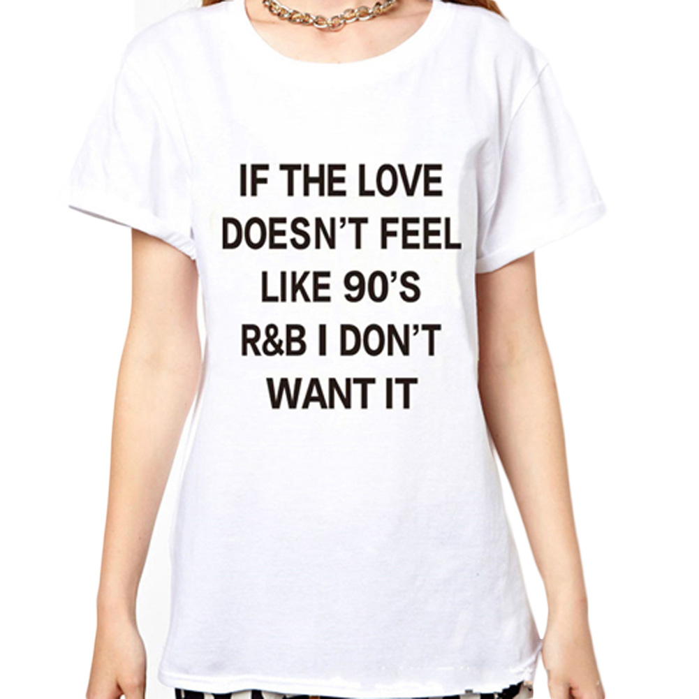 If the love doesnt feel like 90s R&B I dont want it Letter Print black or White Tee Shirts Casual Short Sleeve T-shirt