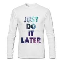 Erkek t-shirt Lüks Marka Sadece Bunu Daha Sonra Son Gömlek Custom Made Uzun Kollu Erkek t-shirt XS, S, M, L, XL, 2XL