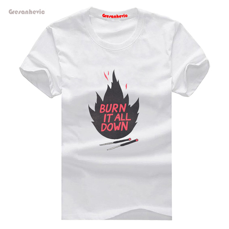 Gresanhevic 2017 Burn It All Down New Fashion Men and Women T-shirts Short Sleeve Youth Tshirt Cotton Wholesale