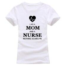 2018 Women's T-Shirts I Am A Mom and A Nurse