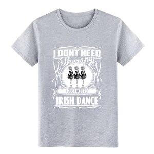 Image 2 - Uomini Irish dance non HO bisogno di terapia Solo bisogno di danza t camicia di Progettazione di cotone formato S 3xl Modello pazzo di Nuovo Modo camicia