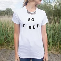 fashion Women Tshirt So Tired letter Print Cotton Funny Casual Hipster Shirt For Lady White Top Tees