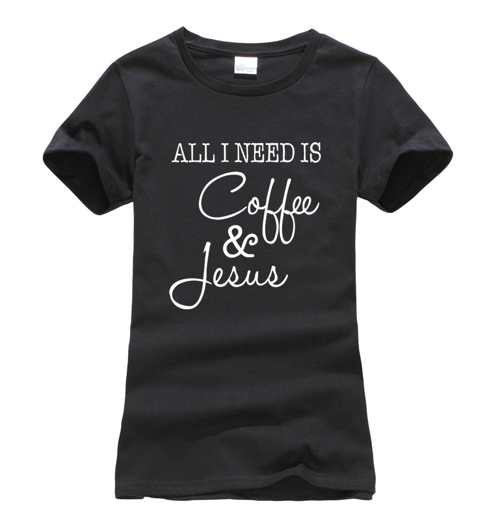 Women Funny All I Need Is Coffee And Jesus T Shirt 2017