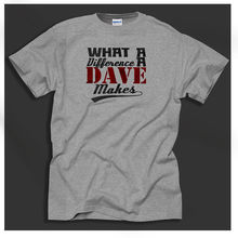 What A Difference Dave Makes Ideal Gift For You Know! Grey T-Shirt  Harajuku Tops t shirt Fashion Classic Unique