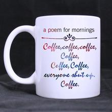 Funny Quotes a poem for mornings coffee Ceramic White Mug Coffee Cup Customized (11 Oz capacity)
