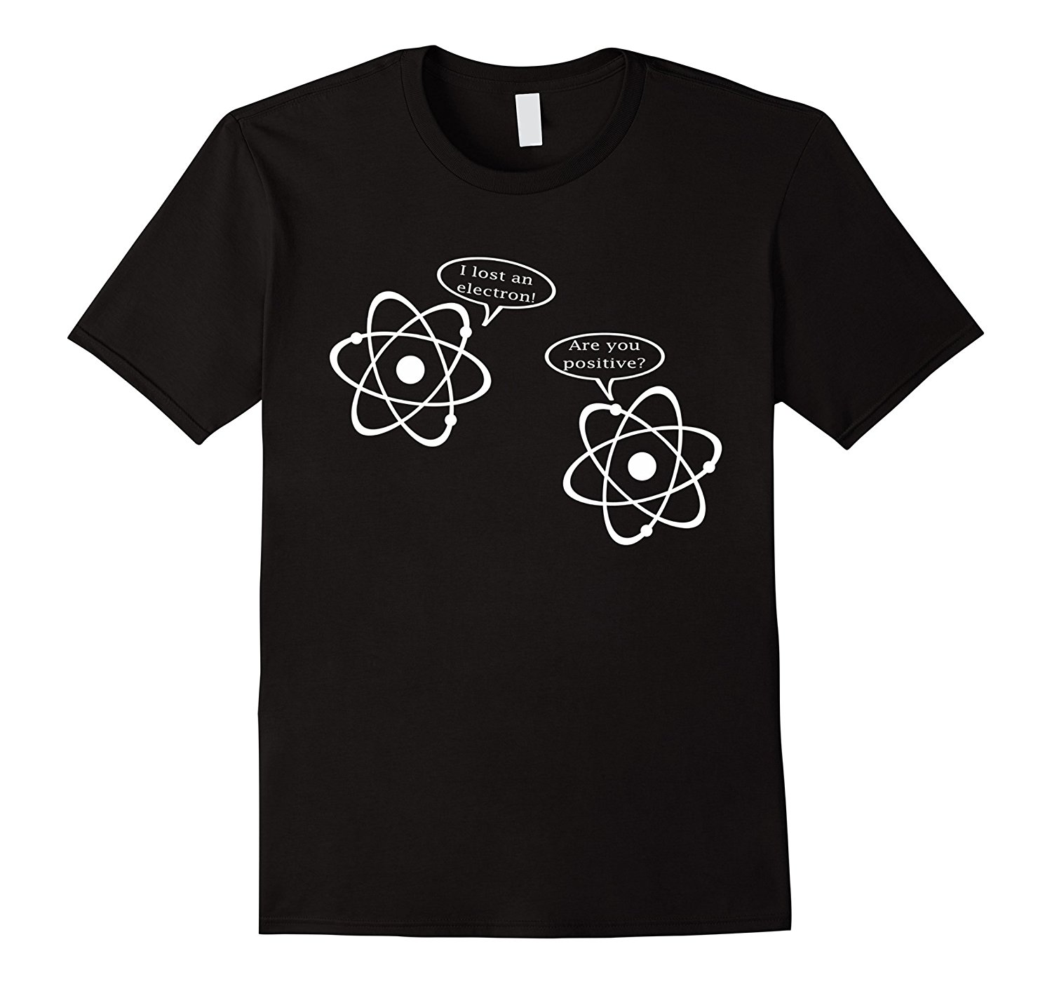 I Lost An Electron. Are You Positive? Funny Science T-Shirt