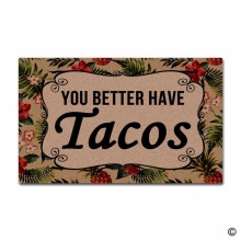 Funny Door Mat Non-slip DoormatYou Better Have Tacos Front Home Decorative Indoor Outdoor Entrance Floor Non-woven Fabr