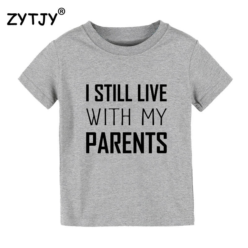 I Still Live With My Parents Print Kids Tshirt Boy Girl T Shirt For Children Toddler Clothes Funny Top Tees Drop Ship Y-102