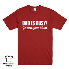 DAD IS BUSY GO ASK MUM FUNNY PRINTED MENS T-SHIRT KIDS GIFT IDEA BIRTHDAY TEE New T Shirts Funny Tops Tee New Unisex Funny Tops