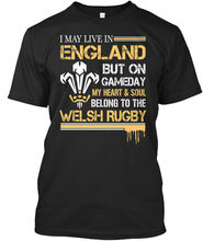 Belong To The Welsh Rugby - I May Live In England But On Standard Unisex T-Shirt Harajuku Fashion Classic Unique free shipping