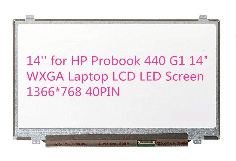 14'' for HP Probook 440 G1 14 WXGA Laptop LCD LED Screen 1366*768 40PIN 14 0 wxga hd led lcd screen for hp pavilion sleekbook 14 b017cl 14 b120dx 14 b031us lcd only no touchscreen