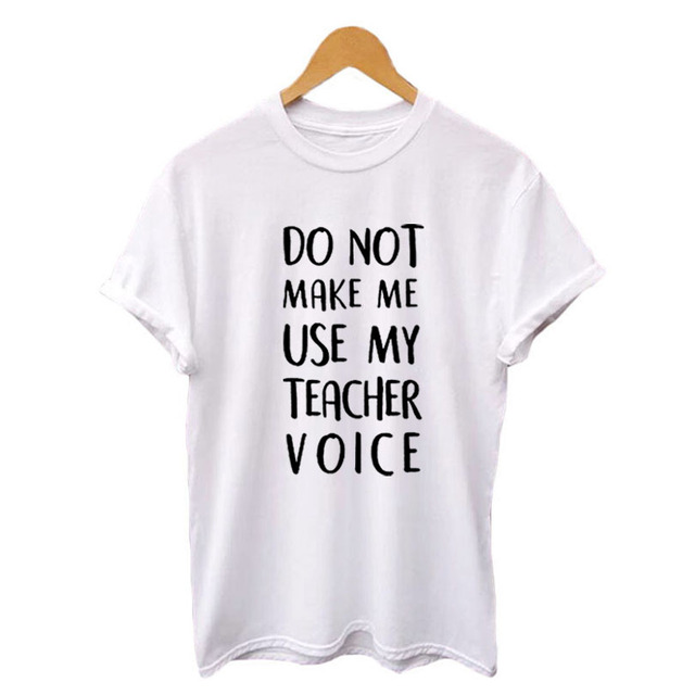 2e8c08700 Do Not Make Me Use My Teacher Voice Shirt Funny Teacher T Shirts Black  White Cotton Tshirt Women Letters Printed Casual Tops