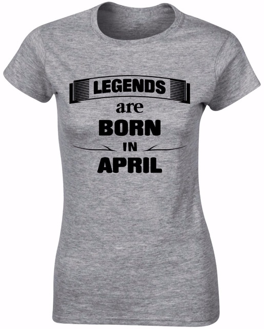 fddd78702 Tee Shirt Women's 2019 New Tee Shirts Printing Legends Are Born In April  Funny Slogan Youth Round Collar Customized T-Shirts