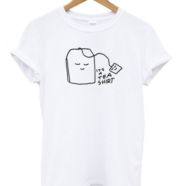 It's A Tea Shirt Tee Shirt Pun Shirt Novelty Tshirt